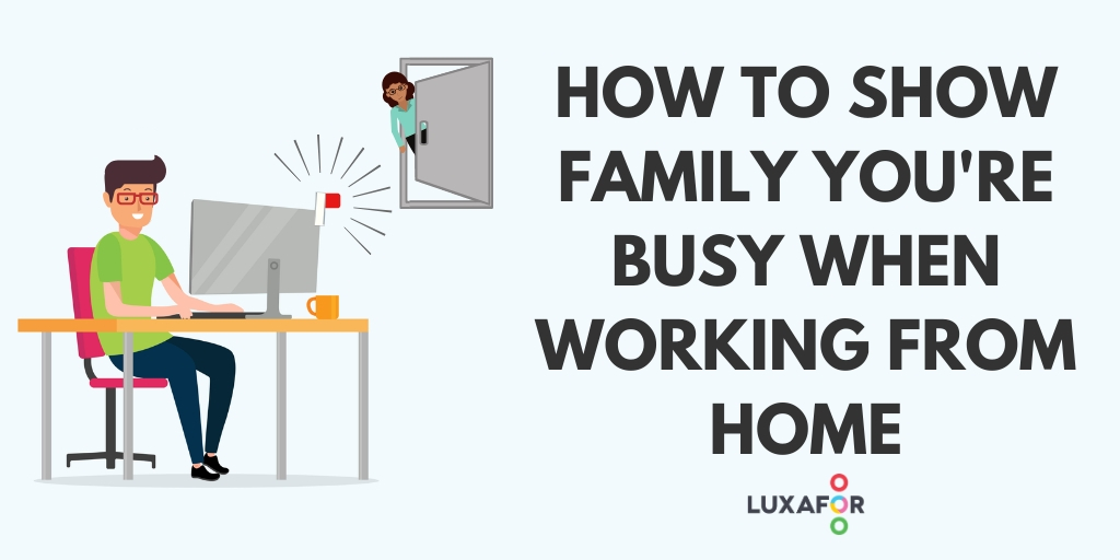 7 Step Guide on How to Communicate With Family Members That You Are Busy When Working From Home.Blog cover