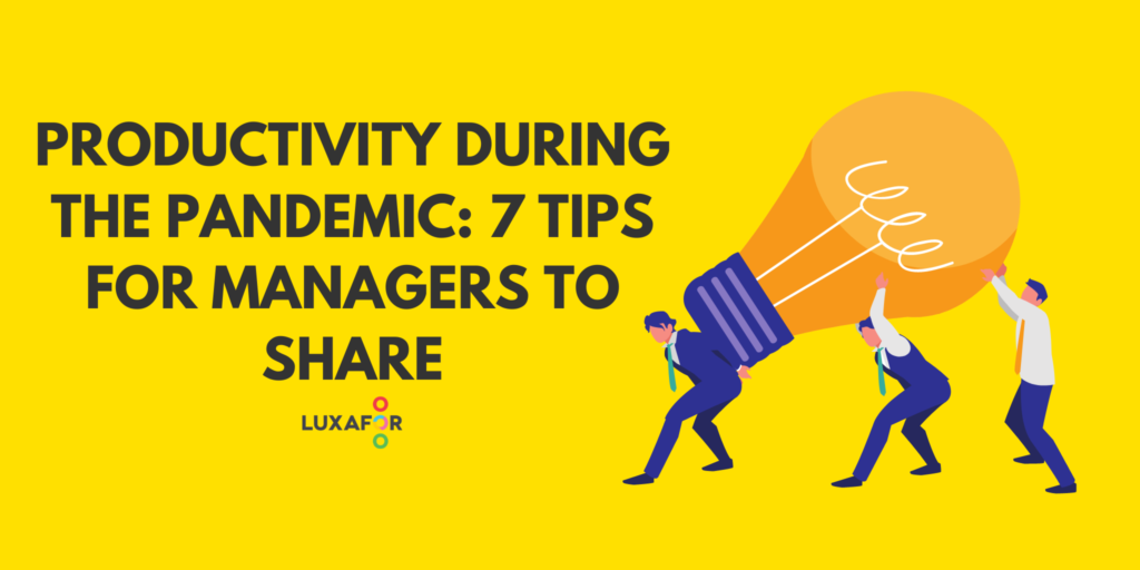 Productivity During the Pandemic: Tips for Managers to Share