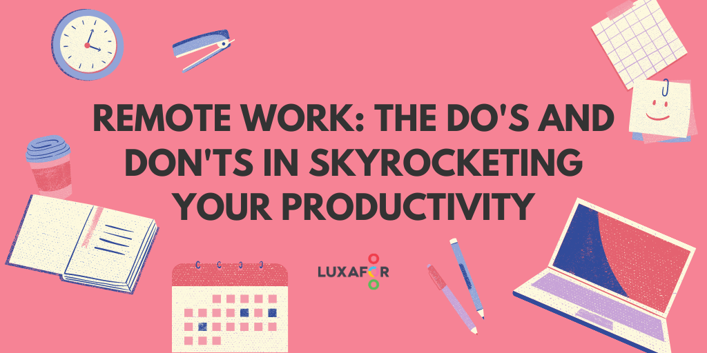 Remote Work: The Do's And Don'ts In Skyrocketing Your Productivity