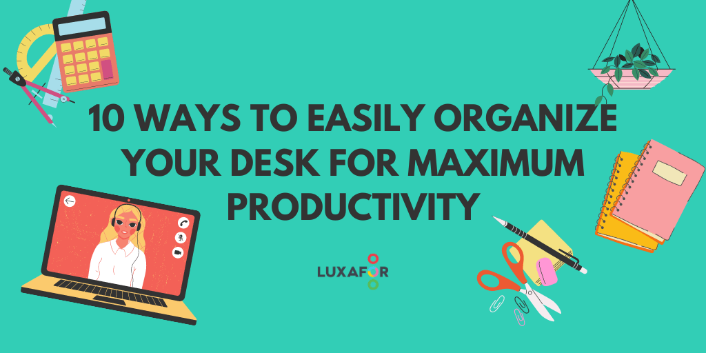 10 Ways To Easily Organize Your Desk For Maximum Productivity